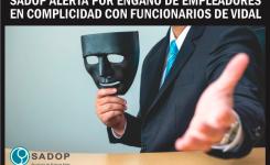 SADOP ALERTA POR ENGAÑO DE EMPLEADORES EN COMPLICIDAD CON FUNCIONARIOS DE VIDAL