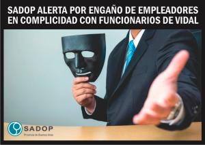 Lee más sobre el artículo SADOP ALERTA POR ENGAÑO DE EMPLEADORES EN COMPLICIDAD CON FUNCIONARIOS DE VIDAL