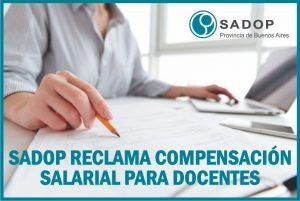 Lee más sobre el artículo SADOP RECLAMA A LAS CÁMARAS EMPLEADORAS UNA COMPENSACIÓN SALARIAL