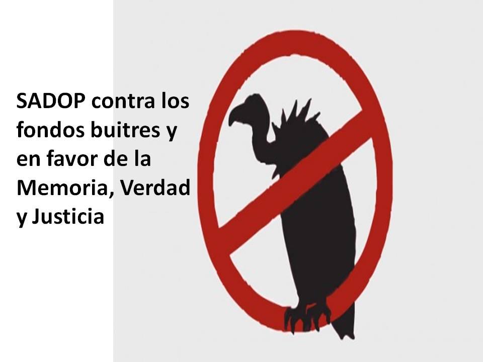 En este momento estás viendo SADOP contra los fondos buitres y en favor de la Memoria, Verdad y Justicia