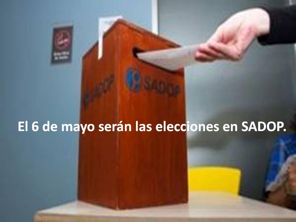 En este momento estás viendo EL 6 DE MAYO: ELECCIONES EN SADOP